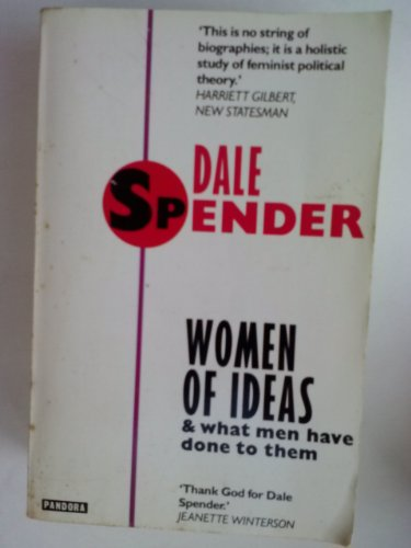 Women of Ideas: And What Men Have Done to Them - Dale Spender