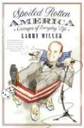 Spoiled Rotten America: Outrages of Everyday Life - Miller, Larry