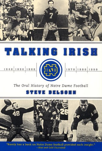Talking Irish: The Oral History of Notre Dame Football - Steve Delsohn