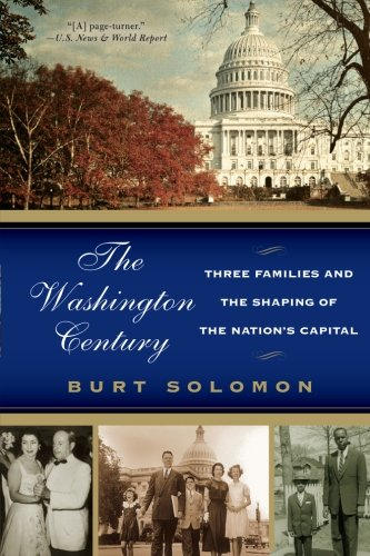The Washington Century: Three Families and the Shaping of the Nation's Capital - Burt Solomon