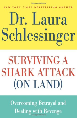 Surviving a Shark Attack (On Land): Overcoming Betrayal and Dealing with Revenge - Laura Schlessinger