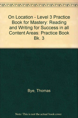 On Location - Level 3 Practice Book for Mastery: Reading and Writing for Success in all Content Areas (Bk. 3) - Thomas Bye; John Chapman