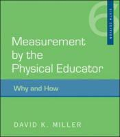 Measurement by the Physical Educator: Why and How - Miller, David K.