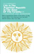 Life in the Argentine Republic in the Days of the Tyrants: Or Civilization and Barbarism