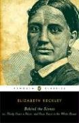 Behind the Scenes: or, Thirty Years a Slave, and Four Years in the White House (Penguin Classics) - Elizabeth Keckley