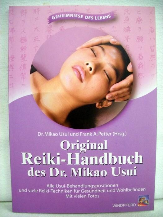 Original-Reiki-Handbuch des Dr. Mikao Usui. Alle Usui-Behandlungspositionen und viele Reiki-Techniken für Gesundheit und Wohlbefinden. 3. Aufl. - Usui, Mikao und Frank Arjava Petter