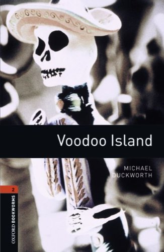 Oxford Bookworms Library: Voodoo Island: Level 2: 700-Word Vocabulary (Oxford Bookworms ELT) - Michael Duckworth