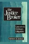 The Justice Broker: Lawyers and Ordinary Litigation - Kritzer, Herbert M.
