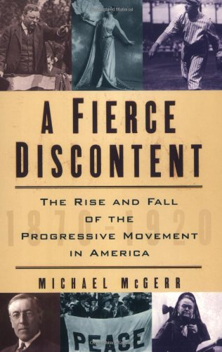 A Fierce Discontent: The Rise and Fall of the Progressive Movement in America, 1870-1920 - Michael McGerr