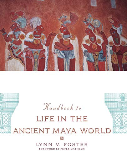 The Handbook to Life in the Ancient Maya World - Lynn V. Foster