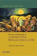 Writing the Self: The Life and Philosophy of a Bengali Baul Guru