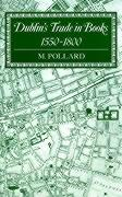 Dublin's Trade in Books 1550-1800 - Pollard, M.