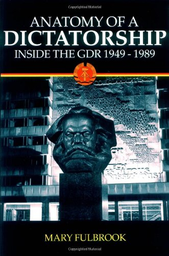 Anatomy of a Dictatorship: Inside the GDR, 1949-1989 - Mary Fulbrook