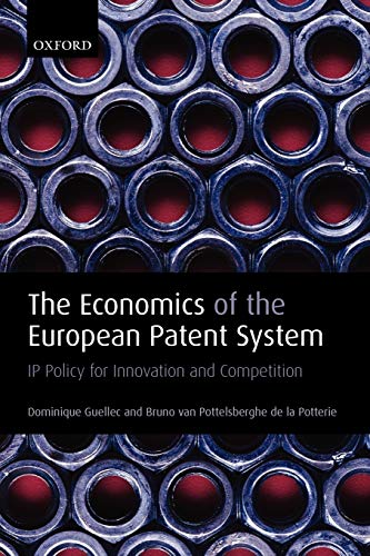 The Economics of the European Patent System: IP Policy for Innovation and Competition (Paperback) - Dominique Guellec, Bruno Van Pottelsberghe De La Potterie