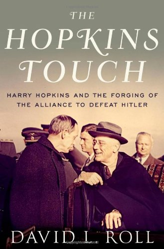 The Hopkins Touch: Harry Hopkins and the Forging of the Alliance to Defeat Hitler - David L. Roll