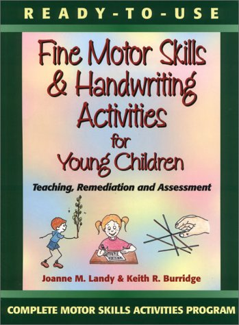 Ready-to-Use Fine Motor Skills and Handwriting Activities: Teaching, Remediation and Assessment (Complete Motor Skills Activities Program) - Burridge, Keith R., Landy, Joanne M.