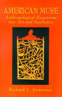 American Muse : Anthropological Excursions into Art and Aesthetics - Richard L. Anderson