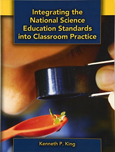 Integrating the National Science Education Standards into Classroom Practice - Kenneth King