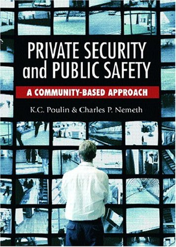 Private Security and Public Safety: A Community-Based Approach - K. C. Poulin; Charles P. Nemeth