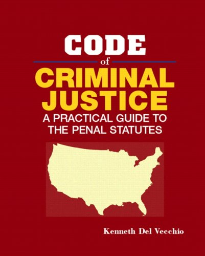 Code of Criminal Justice: A Practical Guide to the Penal Statutes - Kenneth Del Vecchio