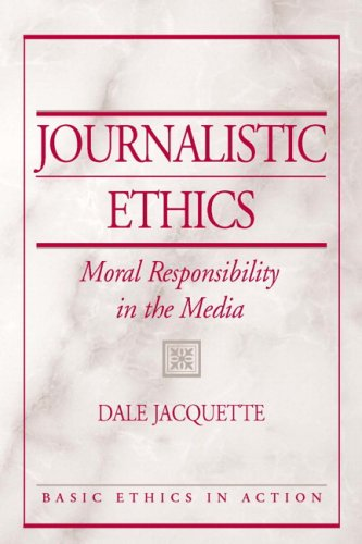 Journalistic Ethics: Moral Responsibility in the Media - Dale Jacquette
