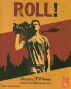 Roll! Shooting TV News: Views from Behind the Lens
