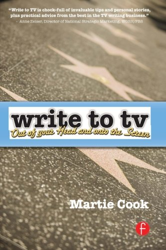 Write to TV: Out of Your Head and onto the Screen - Martie Cook