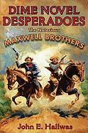 Dime Novel Desperadoes: The Notorious Maxwell Brothers - Hallwas, John E.