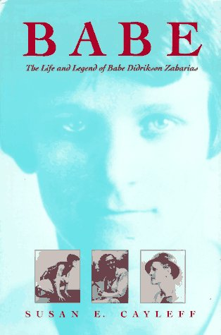 Babe: The Life and Legend of Babe Didrikson Zaharias (Women in American History) - Susan E. Cayleff