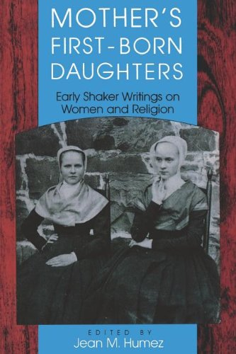 Mother's First-Born Daughters: Early Shaker Writings on Women and Religion (Religion in North America) - Jean M. Humez
