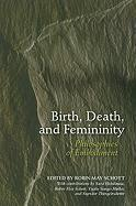Birth, Death, and Femininity: Philosophies of Embodiment