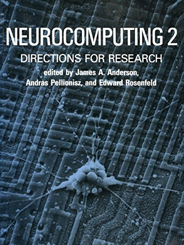 Neurocomputing 2: Directions for Research - James A. Anderson; Andras Pellionisz; Edward Rosenfeld