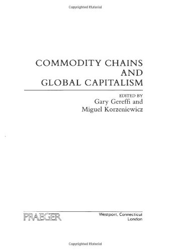 Commodity Chains and Global Capitalism (Contributions in Economics and Economic History) - Gary Gereffi; Miguel Korzeniewicz