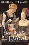 Friendship & Betrayal: Ambition and the Limits of Loyalty
