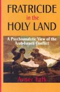 Fratricide in the Holy Land: A Psychoanalytic View of the Arab-Israeli Conflict
