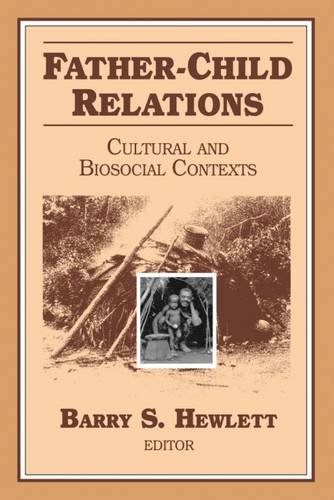 Father-Child Relations: Cultural and Biosocial Contexts (Foundations of Human Behavior, Texts and Monographs) - Barry S. Hewlett