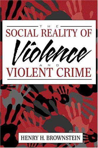The Social Reality of Violence and Violent Crime - Henry H. Brownstein