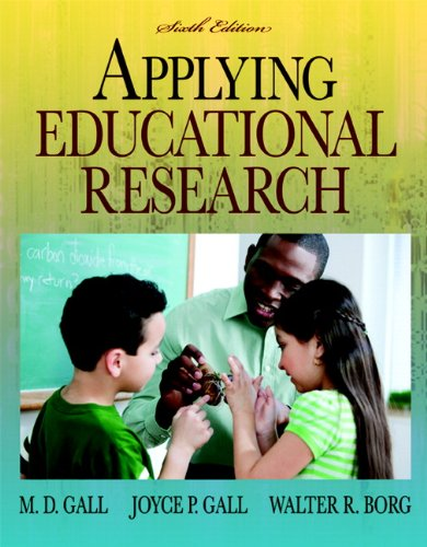 Applying Educational Research: How to Read, Do, and Use Research to Solve Problems of Practice (6th Edition) - Meredith (Mark) D. Gall; Joyce P. Gall; Walter R. Borg