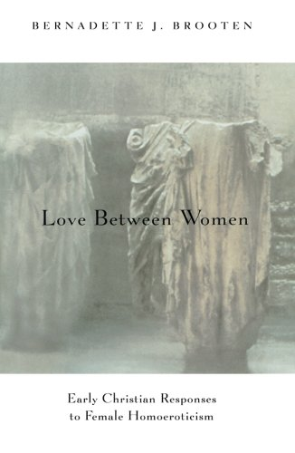 Love Between Women: Early Christian Responses to Female Homoeroticism (The Chicago Series on Sexuality, History, and Society) - Bernadette J. Brooten