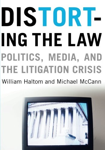 Distorting the Law: Politics, Media, and the Litigation Crisis (Chicago Series in Law and Society) - William Haltom; Michael McCann