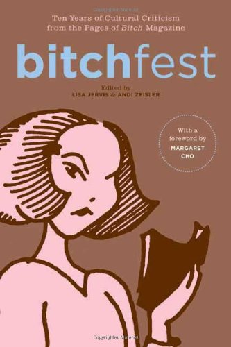 BITCHfest: Ten Years of Cultural Criticism from the Pages of Bitch Magazine - Jervis, Lisa