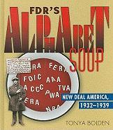 FDR's Alphabet Soup: New Deal America, 1932-1939 - Bolden, Tonya