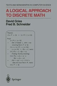 A Logical Approach to Discrete Math (Monographs in Computer Science)