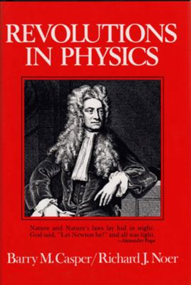 Revolutions in Physics - Barry M. Casper; Richard J. Noer