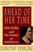 Ahead of Her Time: Abby Kelly and the Politics of Antislavery