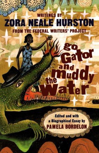 Go Gator and Muddy the Water: Writings From the Federal Writers' Project - Zora Neale Hurston