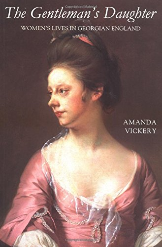 The Gentleman's Daughter: Women`s Lives in Georgian England - Amanda Vickery