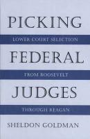 Picking Federal Judges: Lower Court Selection from Roosevelt Through Reagan - Goldman, Sheldon