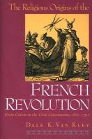 The Religious Origins of the French Revolution: From Calvin to the Civil Constitution, 1560-1791