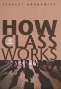 How Class Works: Power and Social Movement
